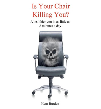 Is Your Chair Killing You? : A Healthier You in as Little as 8 Minutes a Day