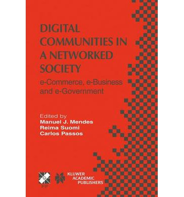 Digital Communities in a Networked Society : E-Commerce, E-Business and E-Government