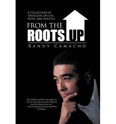 Ebook per download gratuito di jar mobile From the Roots Up : A Collection of Thoughts on Life, Faith, and Politics in italiano PDF by Randy Camacho 9781475963663