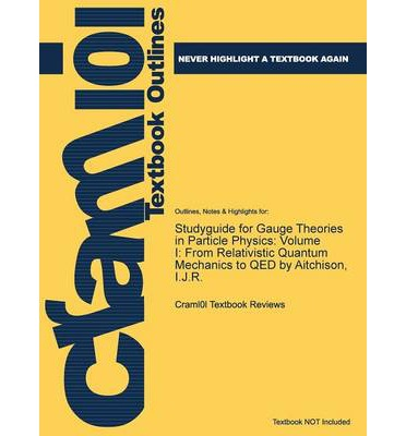 Studyguide for Gauge Theories in Particle Physics : Volume I: From Relativistic Quantum Mechanics to Qed by Aitchison, I.J.R.