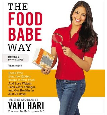 The Food Babe Way : Break Free from the Hidden Toxins in Your Food and Lose Weight, Look Years Younger, and Get Healthy in Just 21 Days!