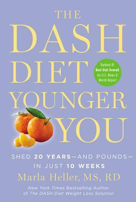 The Dash Diet Younger You : Shed 20 Years and Pounds in Just 10 Weeks