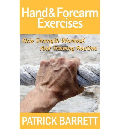 Hand and Forearm Exercises : Grip Strength Workout and Training Routine