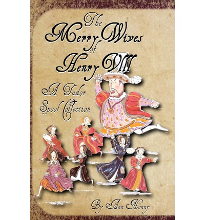 The Merry Wives of Henry VIII : A Tudor Spoof Collection