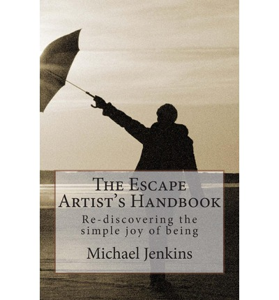 The Escape Artist's Handbook : Re-Discovering the Simple Joy of Being