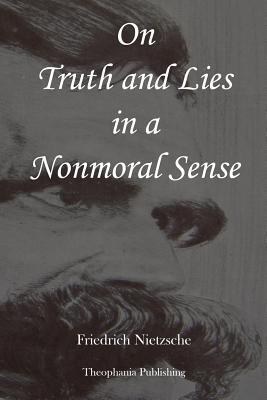 nietzsche on truth and lies in a nonmoral sense essays Honeycombs and spider webs: style and structure in on truth and lying in a non-moral sense to look for truth in friedrich nietzsche's on truth and lyi.