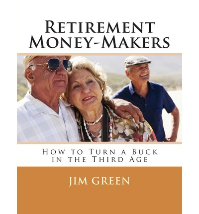 Retirement Money-Makers : How to Turn a Buck in the Third Age