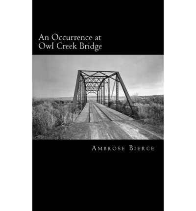 a review of ambrose bierces short story an occurrence at owl creek bridge These quotes reveal the themes and other literary elements in an occurrence at owl creek bridge by ambrose bierce  short story study guides, part ii.