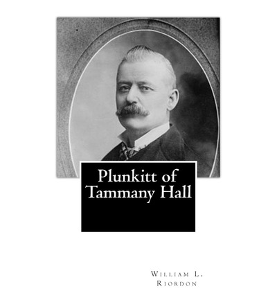 summary of plunkitt of tammany hall Plunkitt of tammany hall 1 honest graft and dishonest graft- when plunkitt was tipped off about something in the city or someone wanting to built a park or something, he sees the opportunity and he takes it.