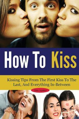 dating tips when to kiss Have you ever tried to list out all the different dating advice you've heard — even just  the golden rule in christian dating  don't kiss before you.