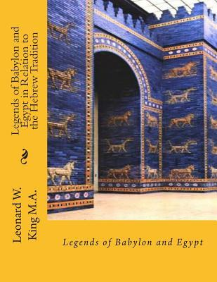 Legends of Babylon and Egypt in Relation to the Hebrew Tradition