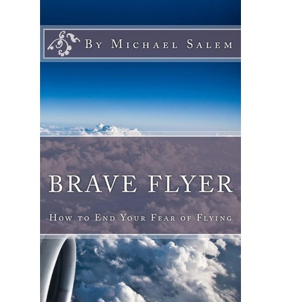 Brave Flyer : How to End Your Fear of Flying