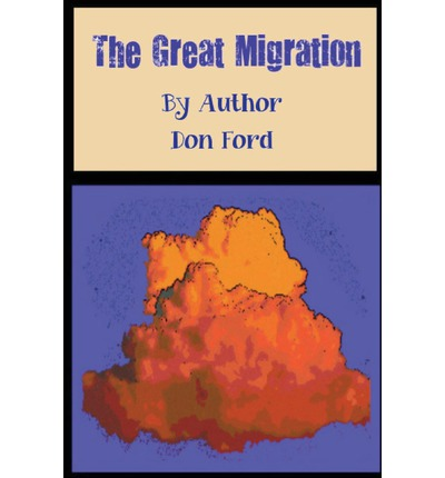 The Great Migration : MR Don G Ford : 9781484011102