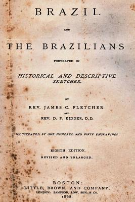 Ebooks in italiano herunterladen Brazil and the Brazilians : Portrayed in Historical and Descriptive Sketches. by D D Rev James C Rev D P Kidder PDF 148411826X