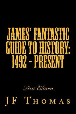 James' Fantastic Guide to History : 1492 - Present