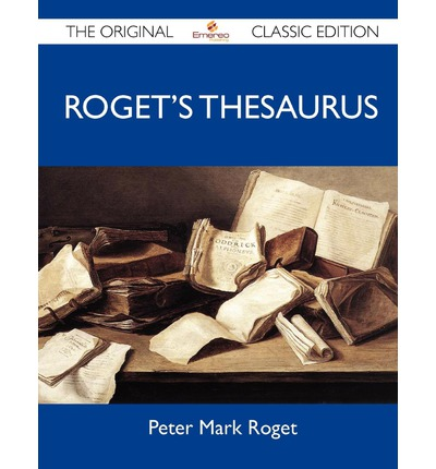 Roget's Thesaurus - The Original Classic Edition