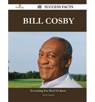 Bill Cosby 66 Success Facts - Everything You Need to Know about Bill Cosby
