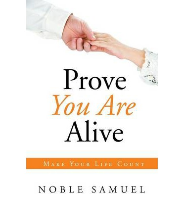 Prove You Are Alive : Make Your Life Count
