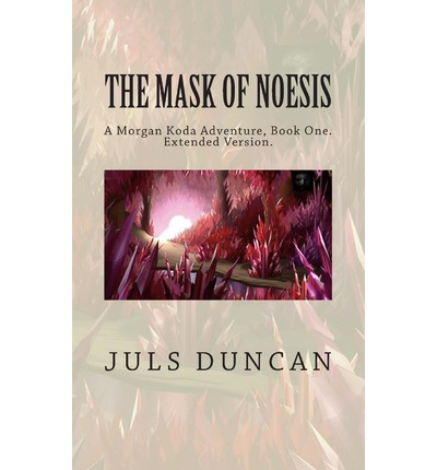 Epub-Bücher herunterladen The Mask of Noesis, a Morgan Koda Adventure, Book One PDF iBook PDB by Juls Duncan