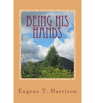 Pdf download gratuito Being His Hands : Reflections on Living Generously by III Eugene T Harrison in italiano PDF FB2 iBook