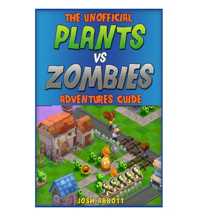 The Unofficial Plants Vs Zombies Adventures Guide : Download the Game for Free & Become an Expert Player!