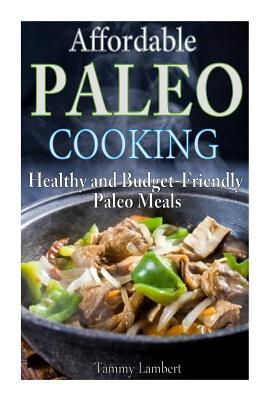 Affordable Paleo Cooking : Healthy and Budget-Friendly Paleo Meals