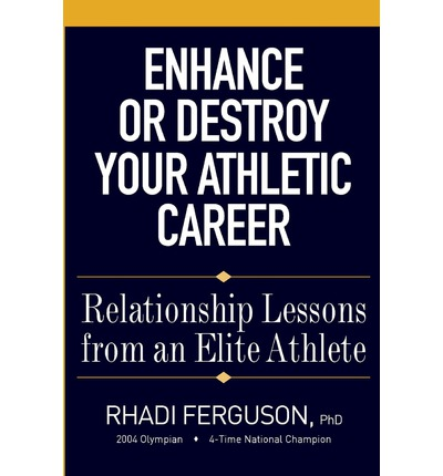 Enhance or Destroy Your Athletic Career : Relationship Lessons from an Elite Athlete