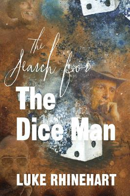 the dice man by luke rhinehart The dice man essay the dice man journal –marty smiley the dice man written by luke rhinehart is an incredibly thought challenging and intentionally provocative piece that knows no bounds and sought to cover every aspect of the human psyche.
