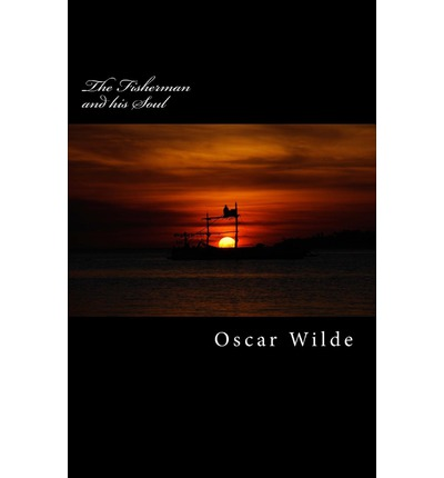 oscar wilde the fisherman and his soul Oscar fingal o'flahertie wills wilde (16 october 1854 – 30 november 1900) was  an  the heartless: in the fisherman and his soul, a fisherman cuts his.
