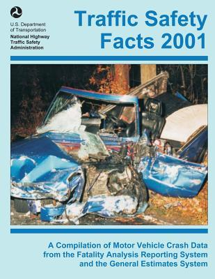 Traffic Safety Facts 2001 : A Compilation of Motor Vehicle Crash Data from the Fatality Analysis Reporting System and the General Estimates System