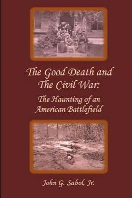The Good Death and the Civil War : The Haunting of an American Battlefield