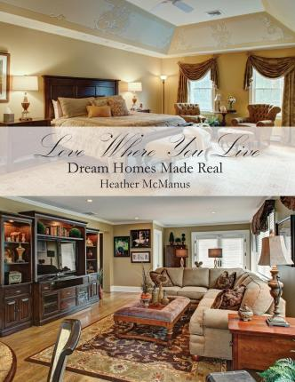 Love Where You Live : Dream Homes Made Real