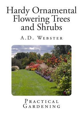 Hardy ornamental flowering trees and shrubs a d webster for Hardy flowering trees