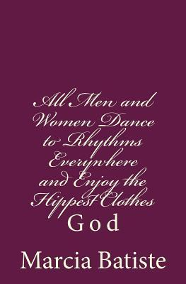 All Men and Women Dance to Rhythms Everywhere and Enjoy the Hippest Clothes : God