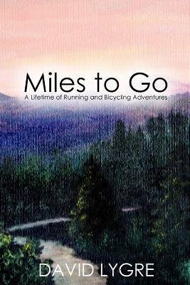 Miles to Go : A Lifetime of Running and Bicycling Adventures