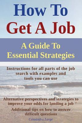How to Get a Job : A Guide to Essential Strategies