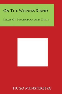 munsterberg on the witness stand essays on psychology and crime Encuentra on the witness stand essays on psychology and crime de hugo munsterberg (isbn: 9781155032467) en amazon envíos gratis a partir de 19.