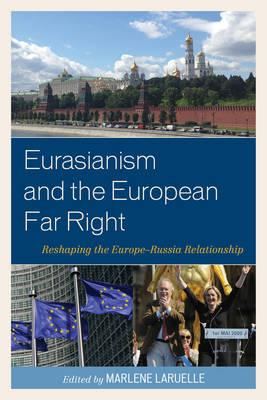 Eurasianism and the European Far Right : Reshaping the Europe-Russia Relationship