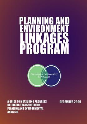Planning and Environment Linkages Program : A Guide to Measuring Progressin Linking Transportation Planning and Environmental Analysis