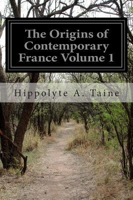 The Origins of Contemporary France Volume 1 : The Ancient Regime
