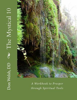 The Mystical 10 : A Workbook to Prosper Through Spiritual Tools