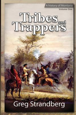 Descarga gratuita de libros en inglés. Tribes and Trappers : A History of Montana, Volume One by Greg Strandberg PDF 9781499627756