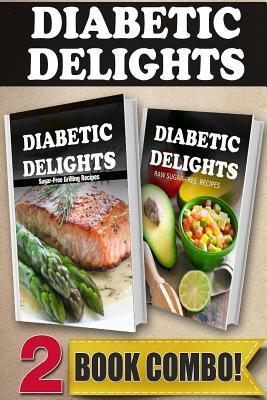Sugar-Free Grilling Recipes and Sugar-Free Raw Recipes : 2 Book Combo