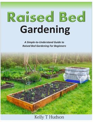 raised bed gardening a simple to understand guide to raised bed gardening for beginners kelly. Black Bedroom Furniture Sets. Home Design Ideas