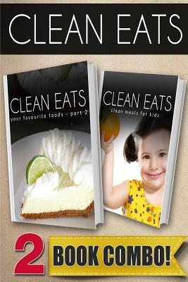Your Favorite Foods - Part 2 and Clean Meals for Kids : 2 Book Combo