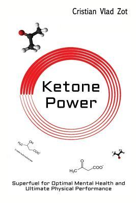 Ketone Power : Superfuel for Optimal Mental Health and Ultimate Physical Performance