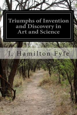 Triumphs of Invention and Discovery in Art and Science