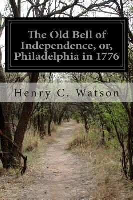 The Old Bell of Independence, Or, Philadelphia in 1776