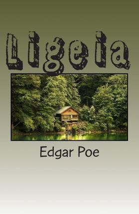 an analysis of the short story ligeia by edgar allan poe The stories and poems of edgar allan poe i would give the fiction—and, arguably, the short story itself—would have developed very differently anchored by ligeia and the fall of the house of usher,.