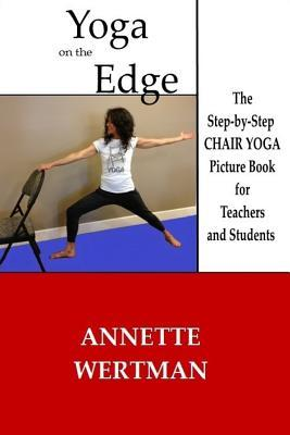 Yoga on the Edge : A Chair Yoga Guide Book for Older Adults and Teacher Trainings